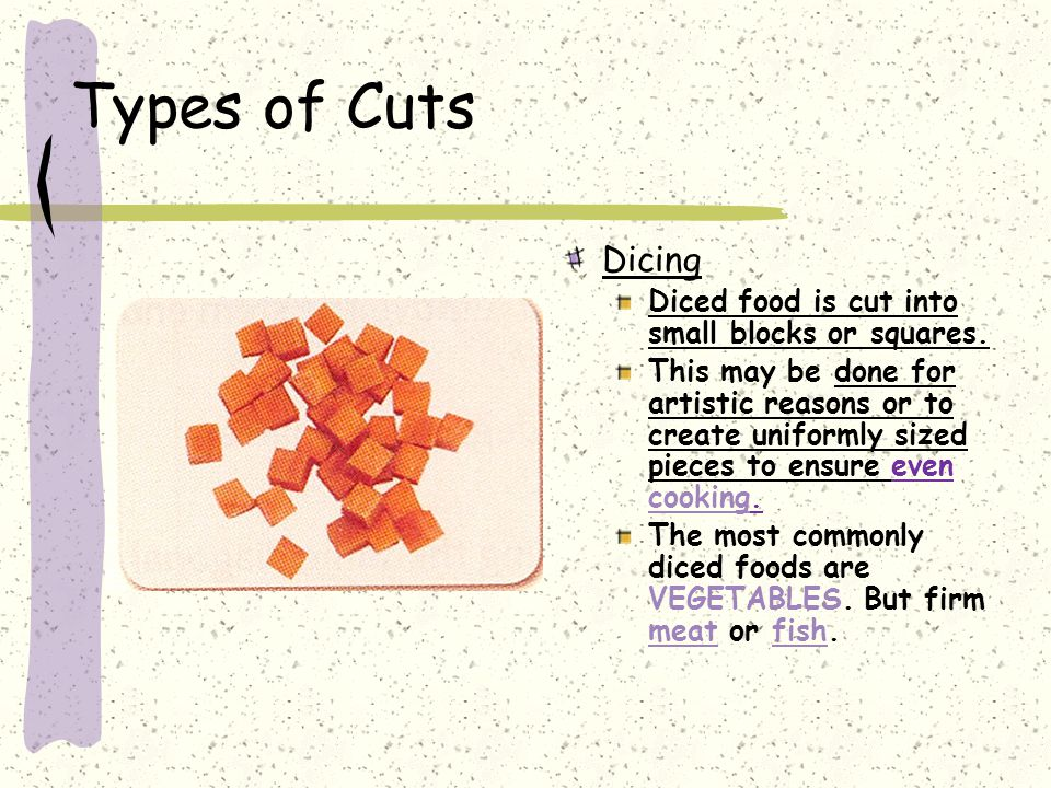 Types of Cuts Dicing Diced food is cut into small blocks or squares.