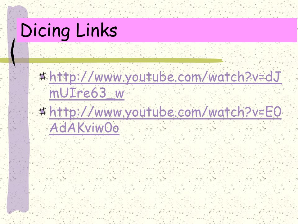 Dicing Links http://www.youtube.com/watch v=dJmUIre63_w