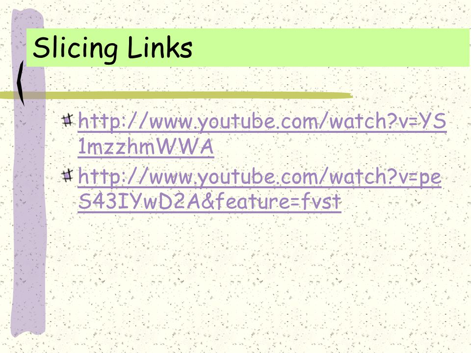 Slicing Links http://www.youtube.com/watch v=YS1mzzhmWWA