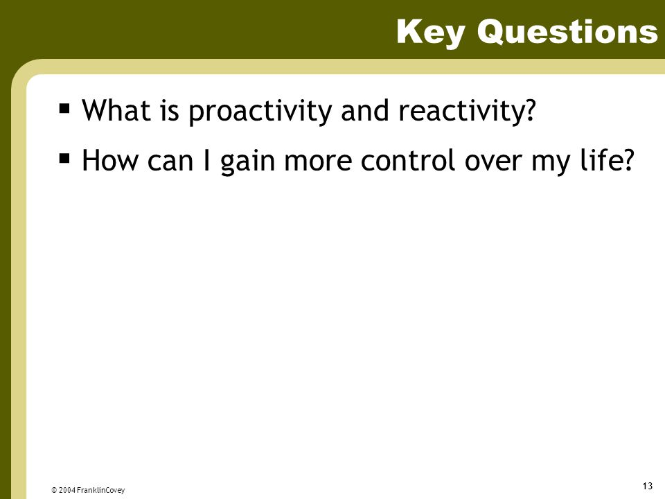 Key Questions What is proactivity and reactivity