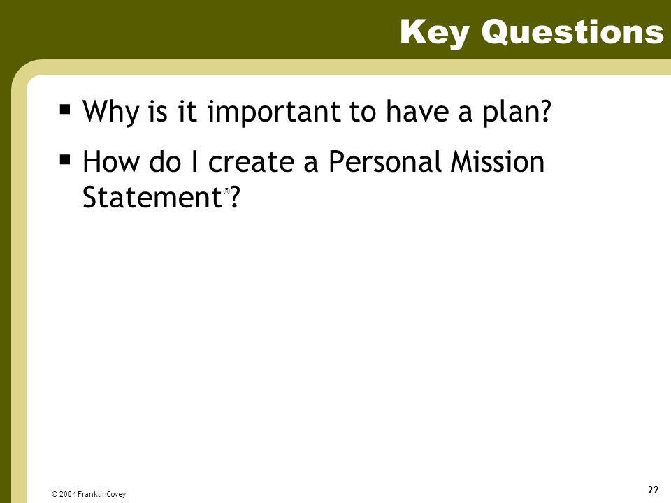 Key Questions Why is it important to have a plan