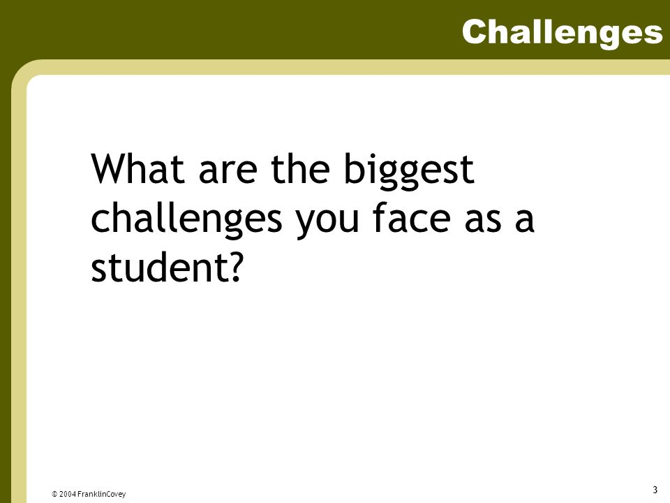 What are the biggest challenges you face as a student