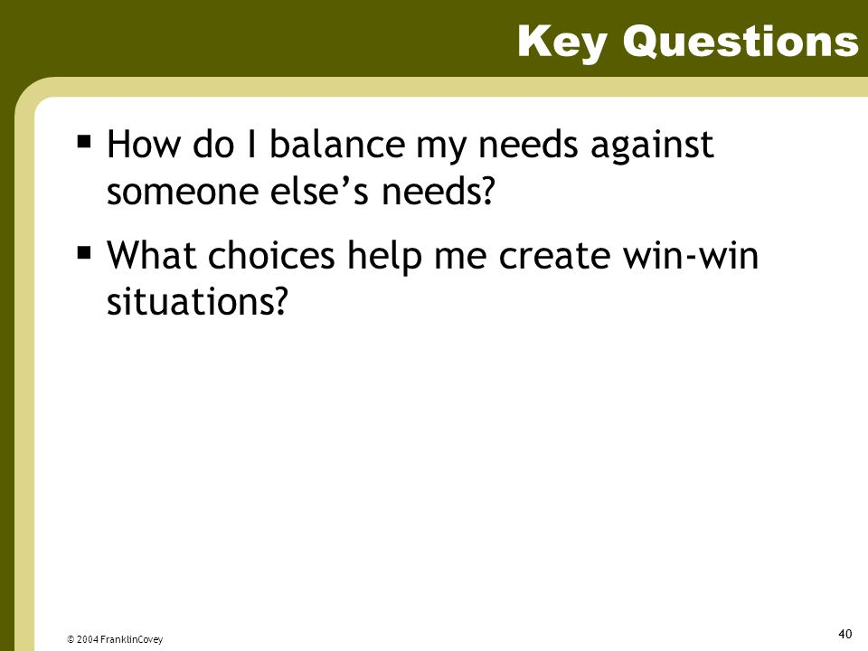Key Questions How do I balance my needs against someone else's needs