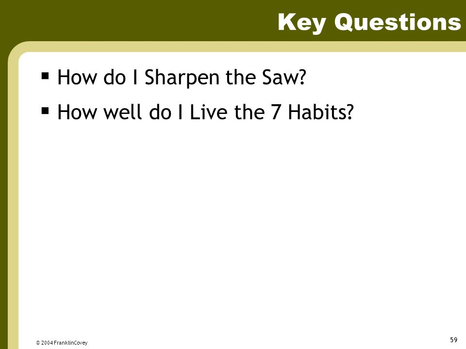 Key Questions How do I Sharpen the Saw
