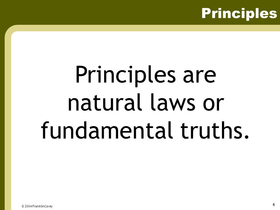 Principles are natural laws or fundamental truths.