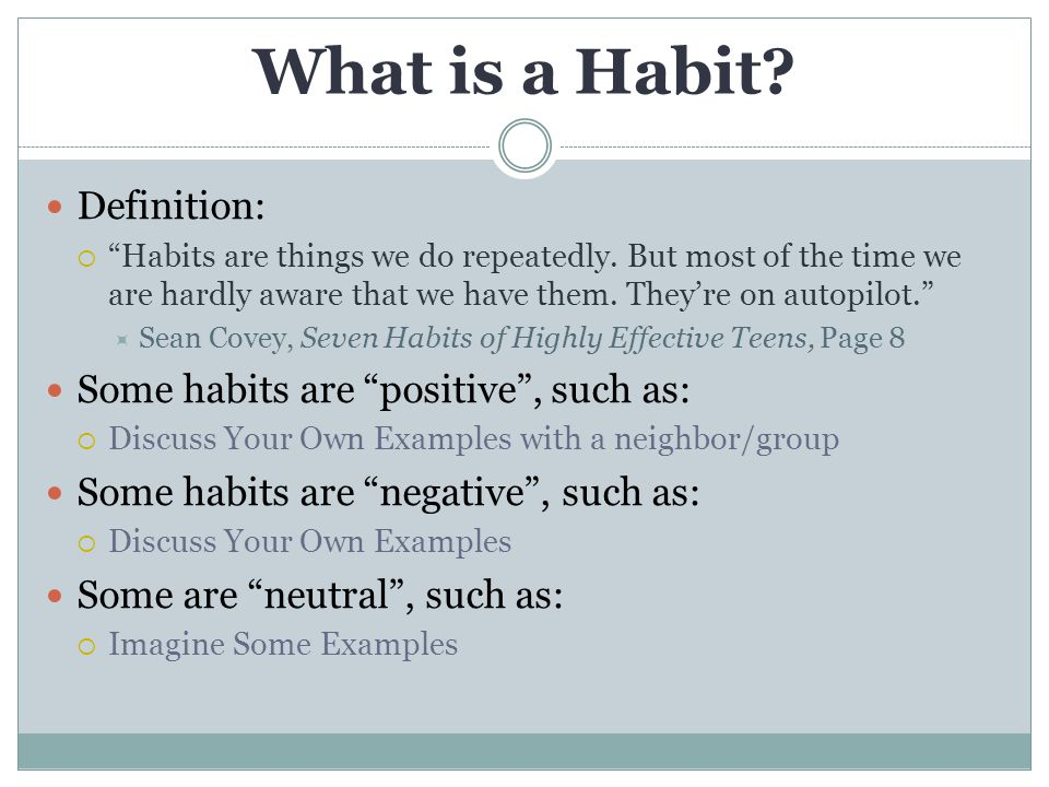 What is a Habit Definition: Some habits are positive , such as:
