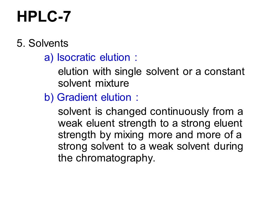 HPLC-7 5. Solvents a) Isocratic elution :