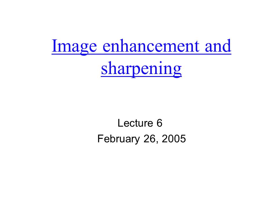Image enhancement and sharpening