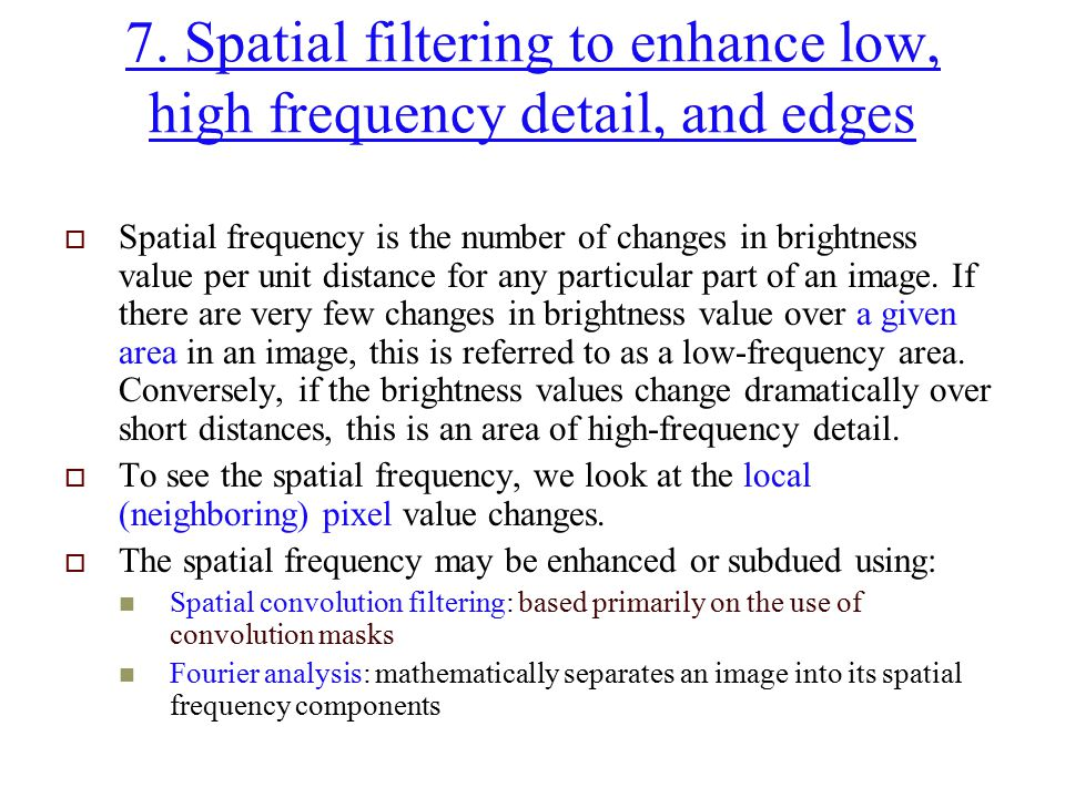 7. Spatial filtering to enhance low, high frequency detail, and edges
