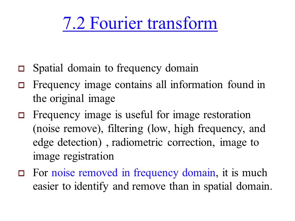 7.2 Fourier transform Spatial domain to frequency domain