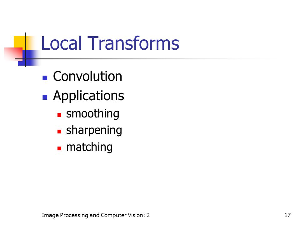 Local Transforms Convolution Applications smoothing sharpening