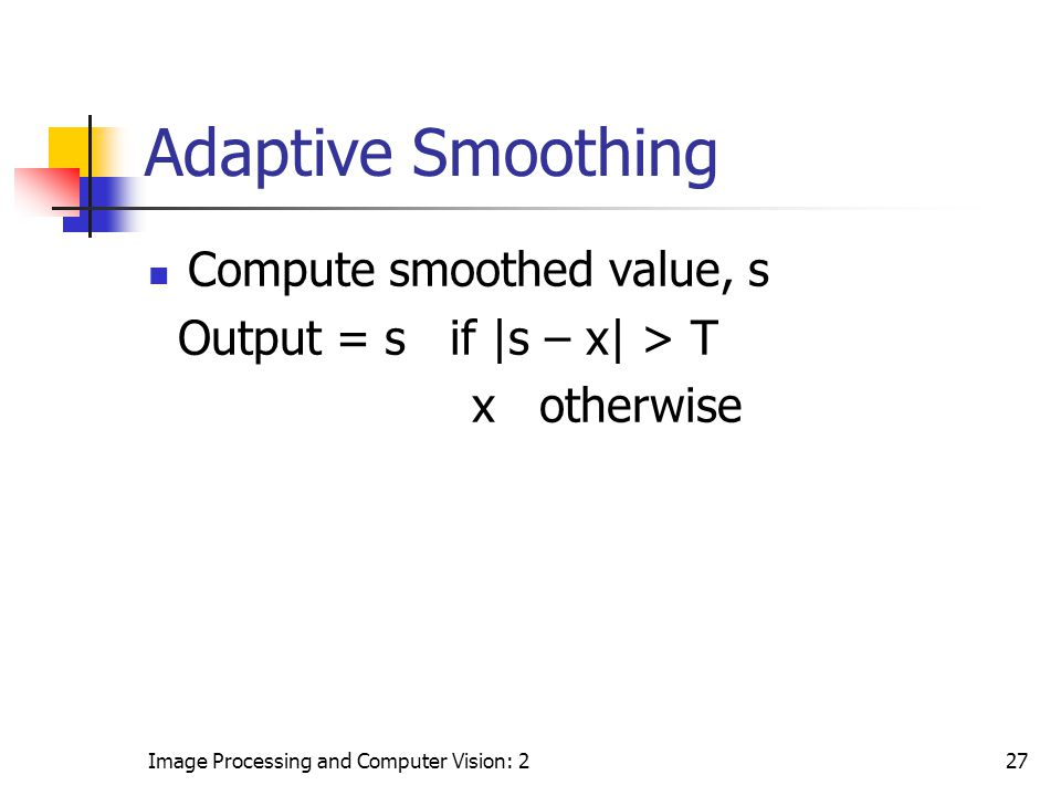 Adaptive Smoothing Compute smoothed value, s