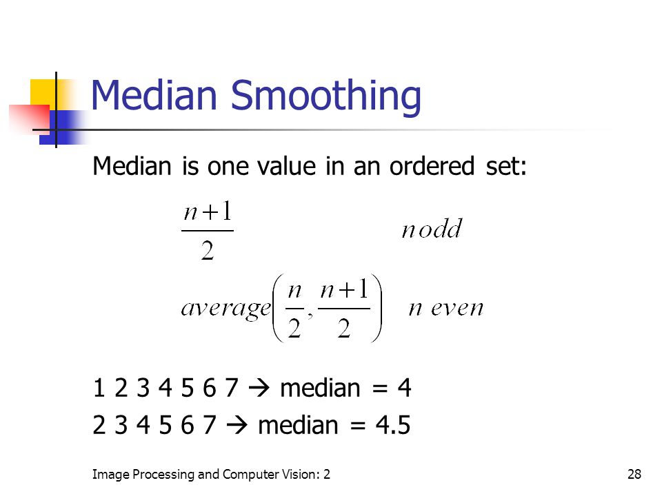 Median Smoothing Median is one value in an ordered set: