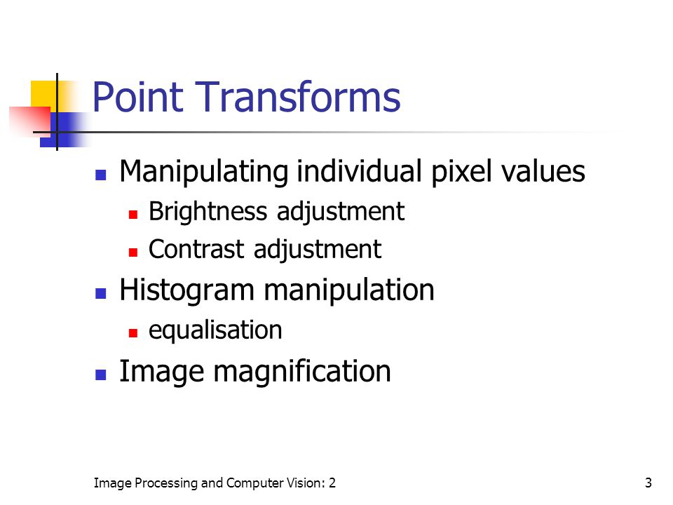 Point Transforms Manipulating individual pixel values