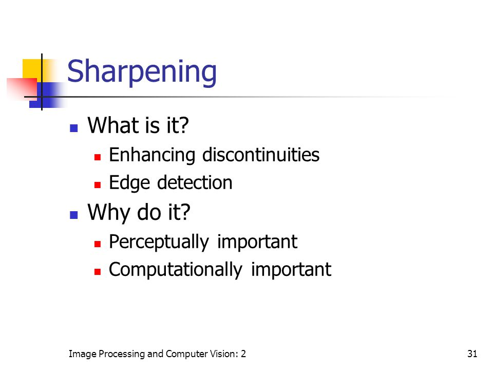 Sharpening What is it Why do it Enhancing discontinuities