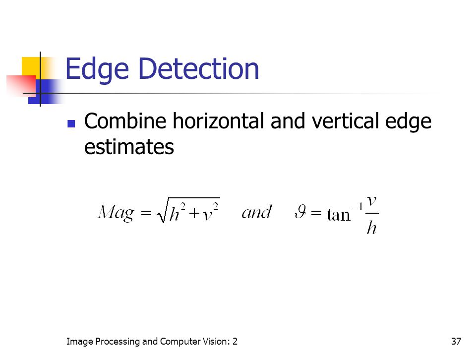 Edge Detection Combine horizontal and vertical edge estimates