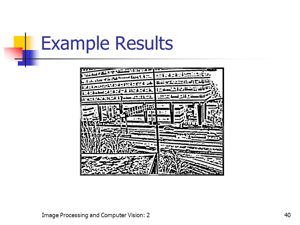 Example Results Image Processing and Computer Vision: 2