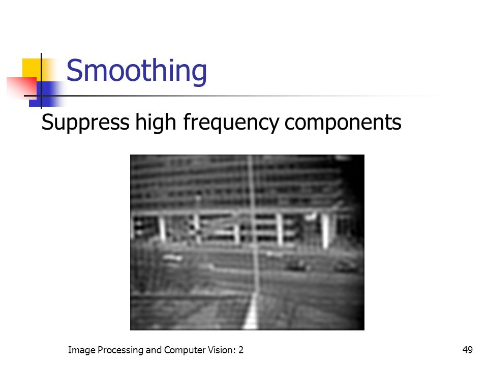 Smoothing Suppress high frequency components