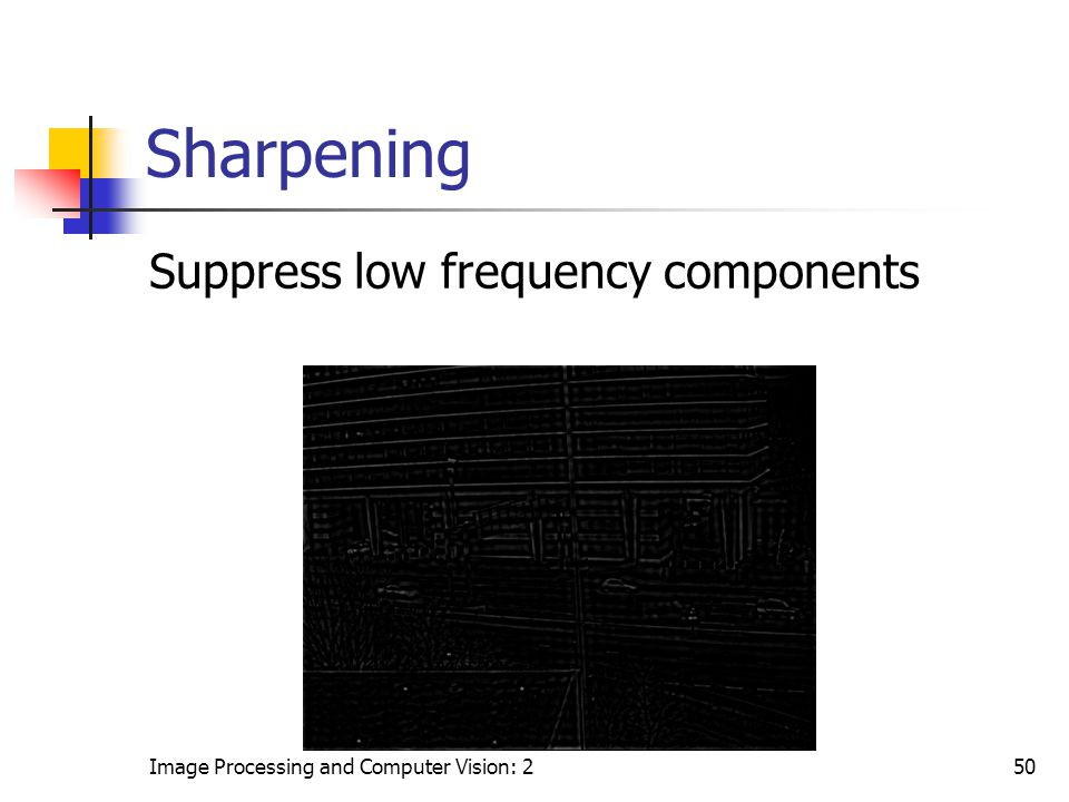 Sharpening Suppress low frequency components