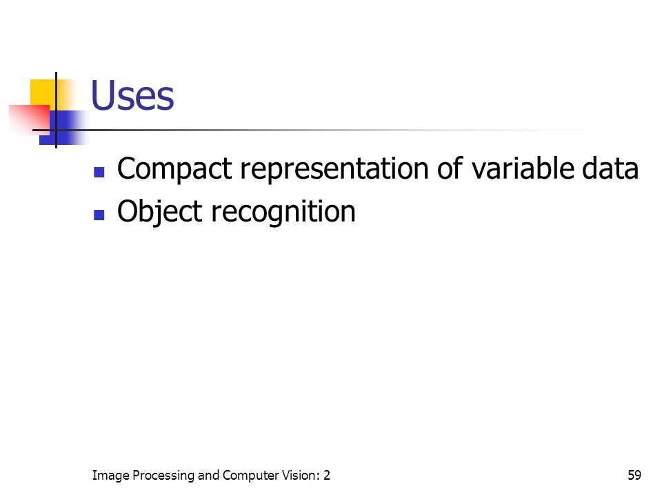 Uses Compact representation of variable data Object recognition