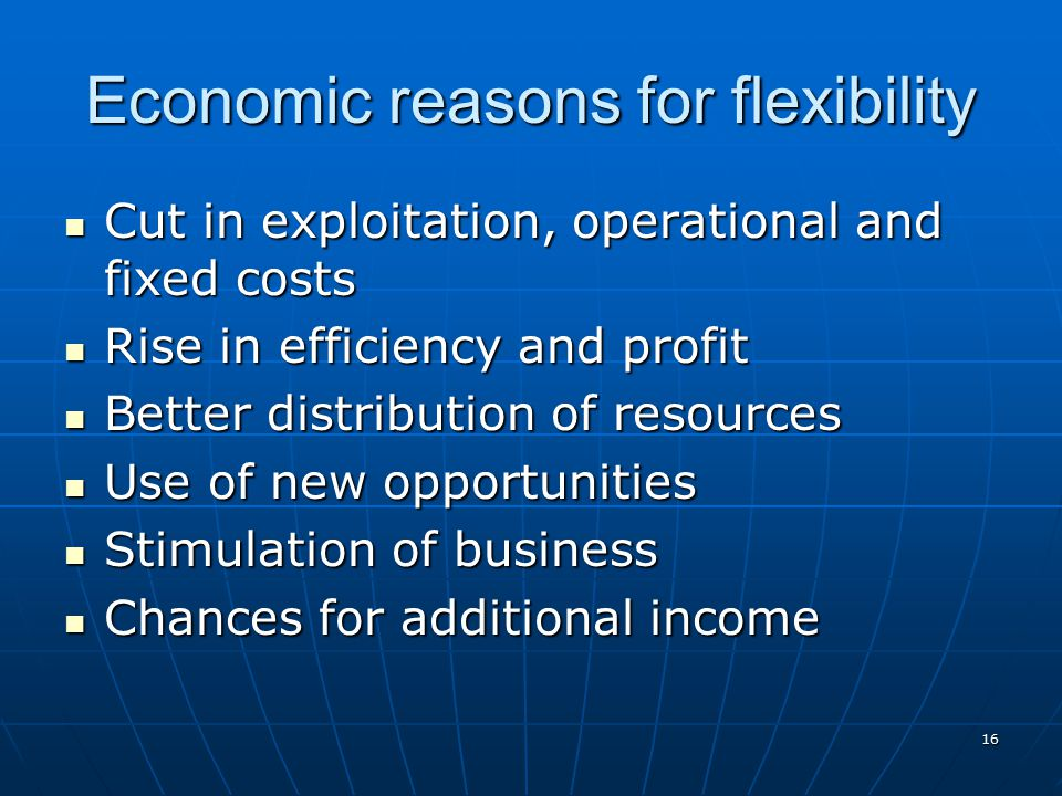 Economic reasons for flexibility