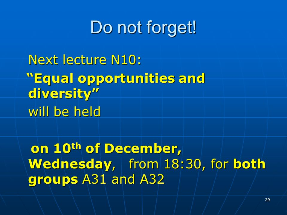 Do not forget! Next lecture N10: Equal opportunities and diversity
