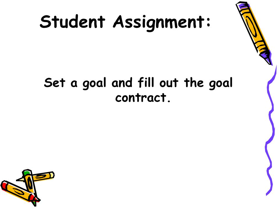 Set a goal and fill out the goal contract.