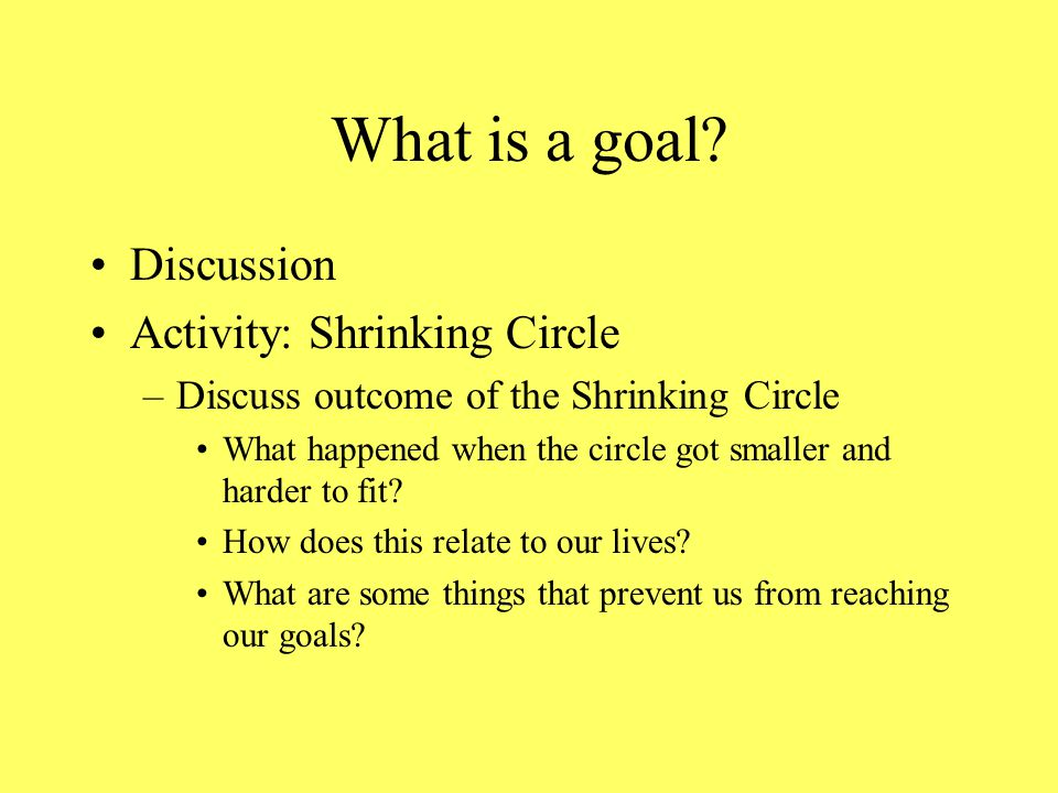 What is a goal Discussion Activity: Shrinking Circle