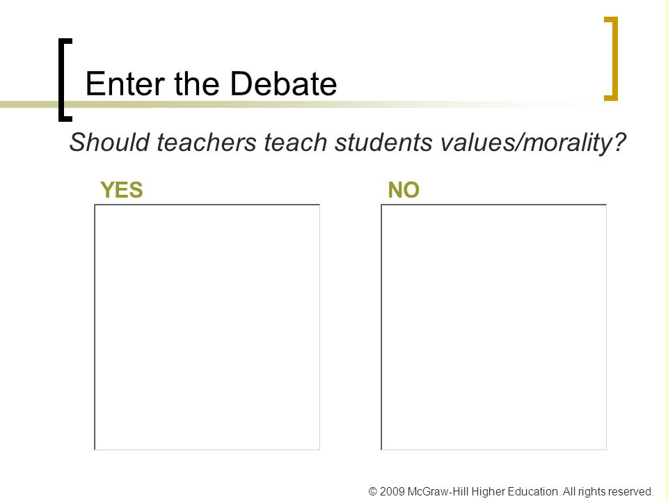 Enter the Debate Should teachers teach students values/morality YES