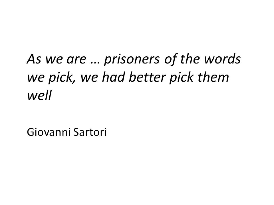 As we are … prisoners of the words we pick, we had better pick them well