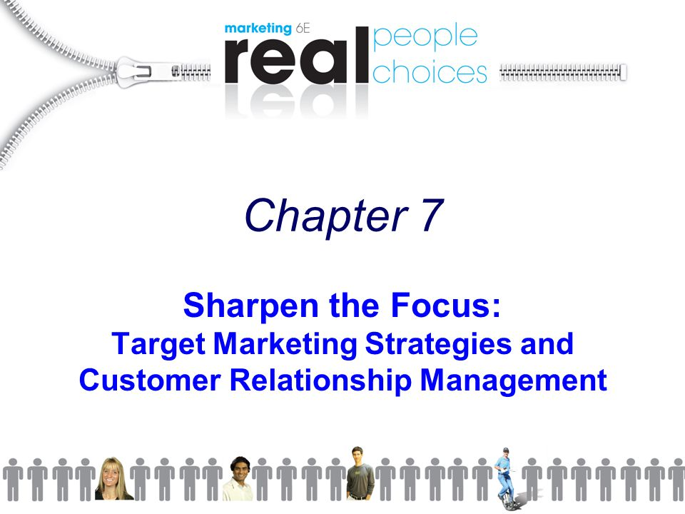 Chapter 7 Sharpen the Focus: Target Marketing Strategies and Customer Relationship Management