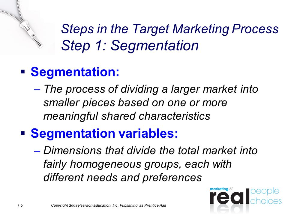 Steps in the Target Marketing Process Step 1: Segmentation