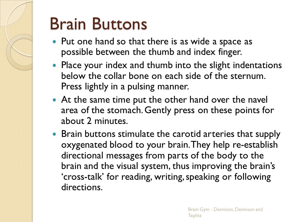 Brain Buttons Put one hand so that there is as wide a space as possible between the thumb and index finger.