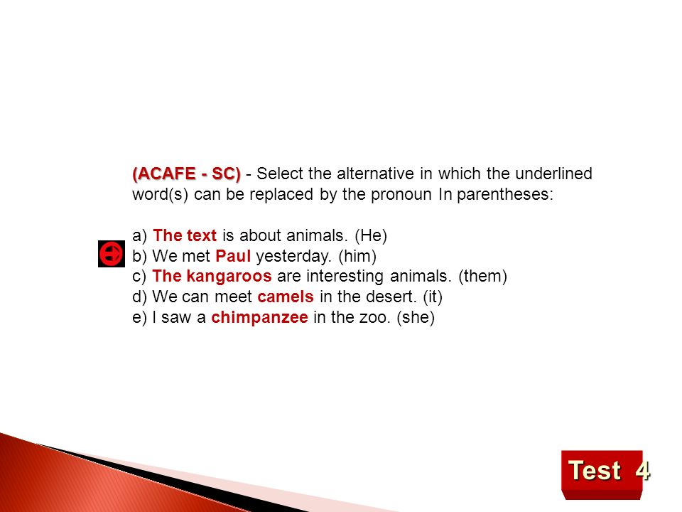 (ACAFE - SC) - Select the alternative in which the underlined word(s) can be replaced by the pronoun In parentheses:
