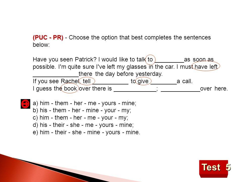 (PUC - PR) - Choose the option that best completes the sentences below: