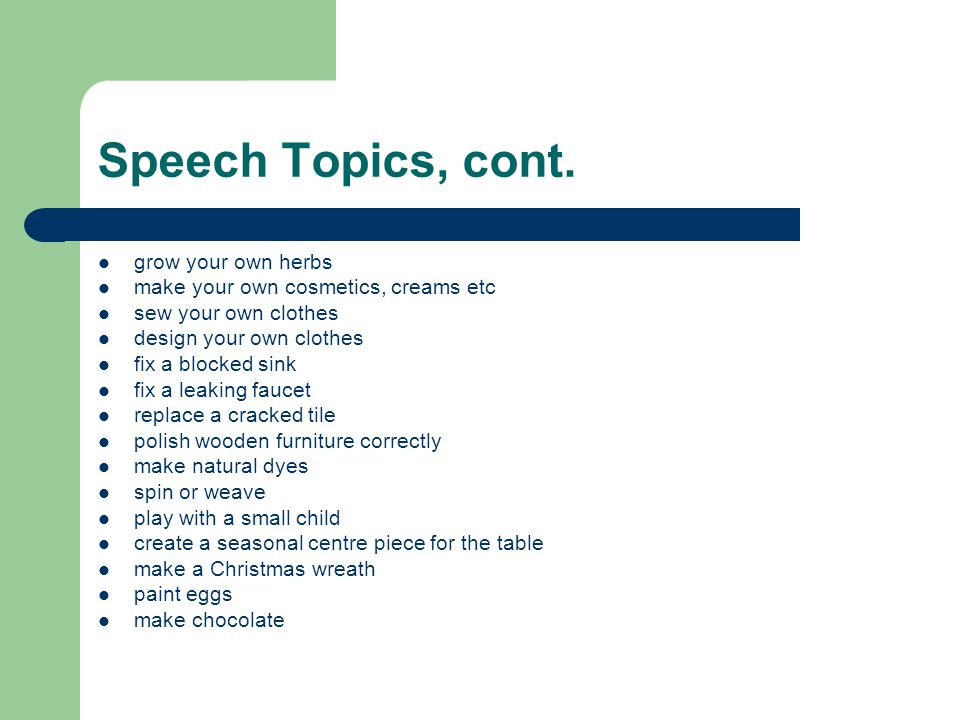 Speech Topics, cont. grow your own herbs