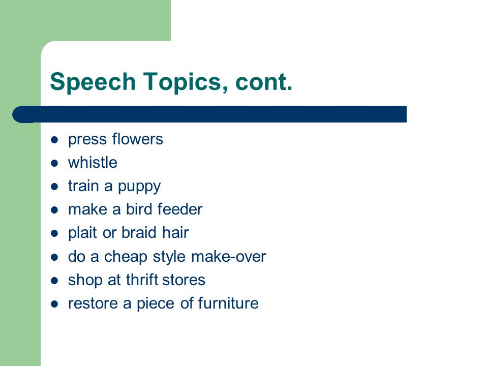 Speech Topics, cont. press flowers whistle train a puppy