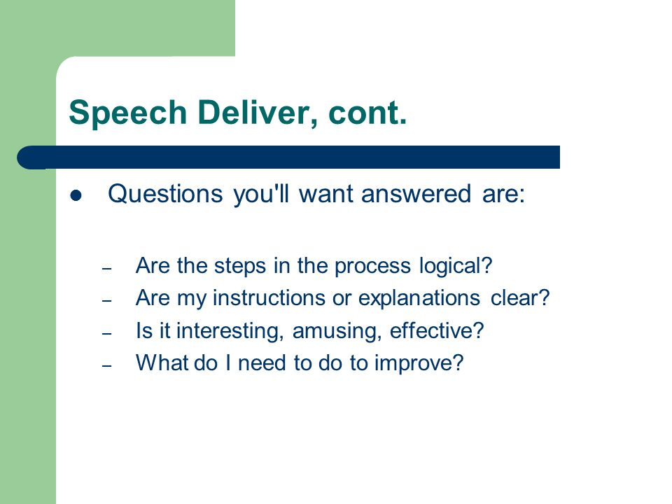 Speech Deliver, cont. Questions you ll want answered are:
