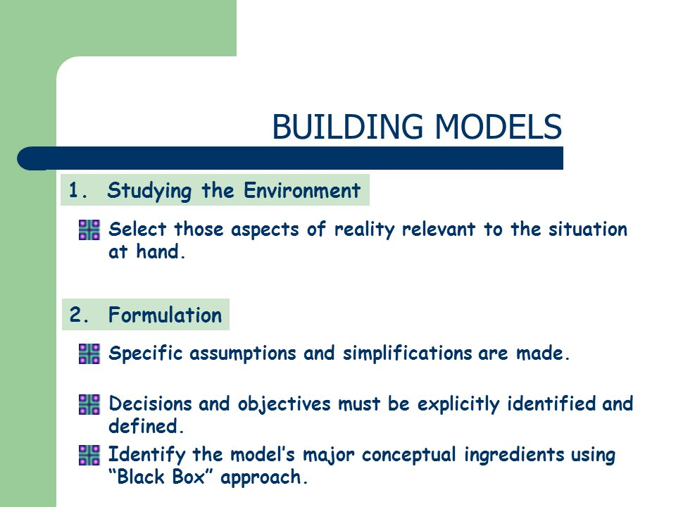 BUILDING MODELS 1. Studying the Environment 2. Formulation
