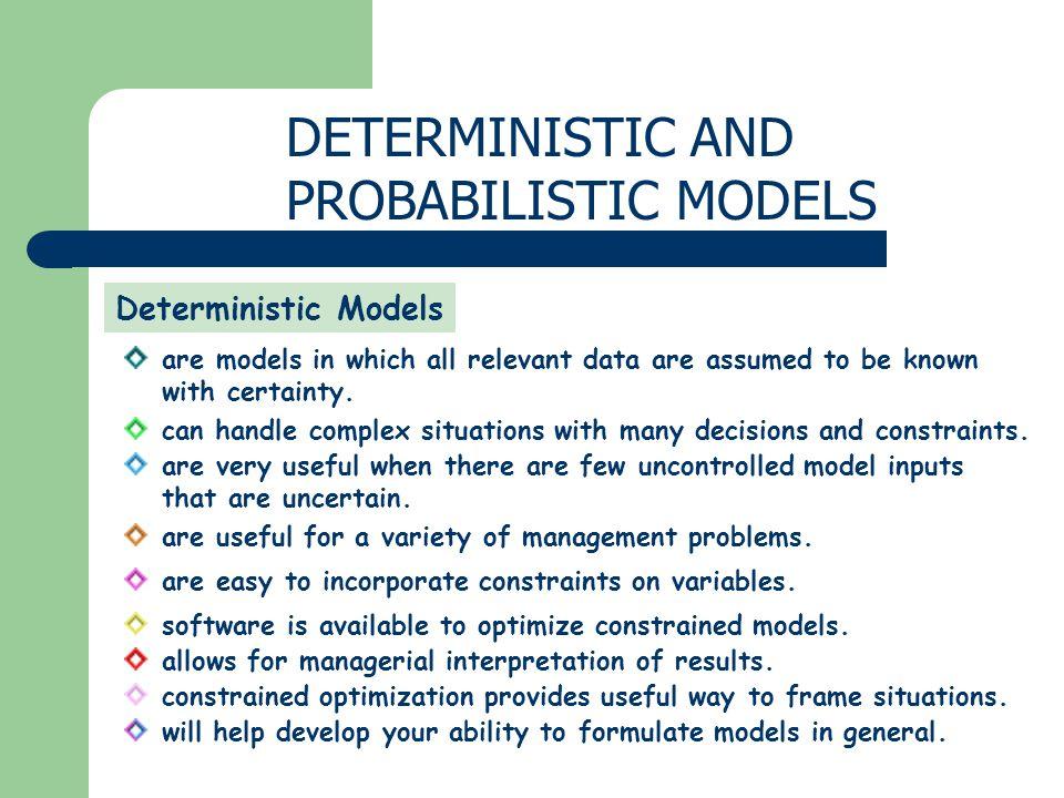 DETERMINISTIC AND PROBABILISTIC MODELS Deterministic Models