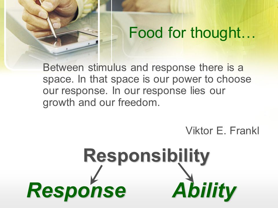 Response Ability Responsibility Food for thought…