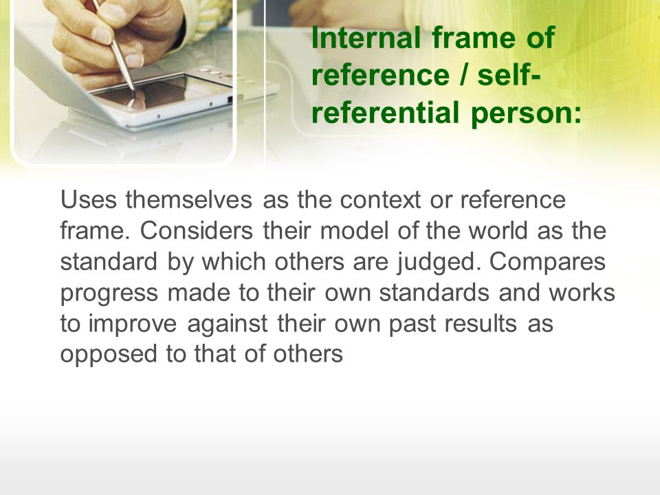 Internal frame of reference / self-referential person: