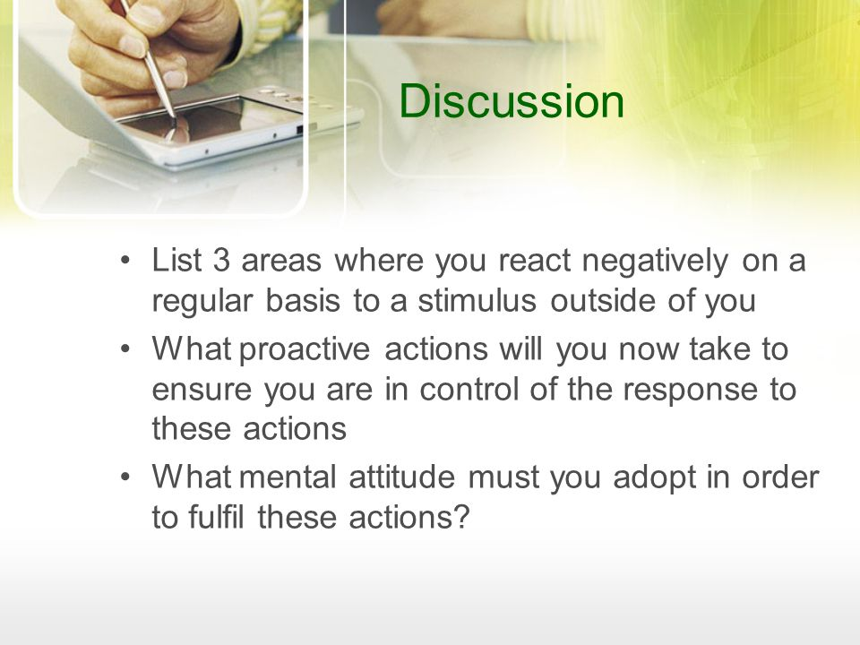 Discussion List 3 areas where you react negatively on a regular basis to a stimulus outside of you.