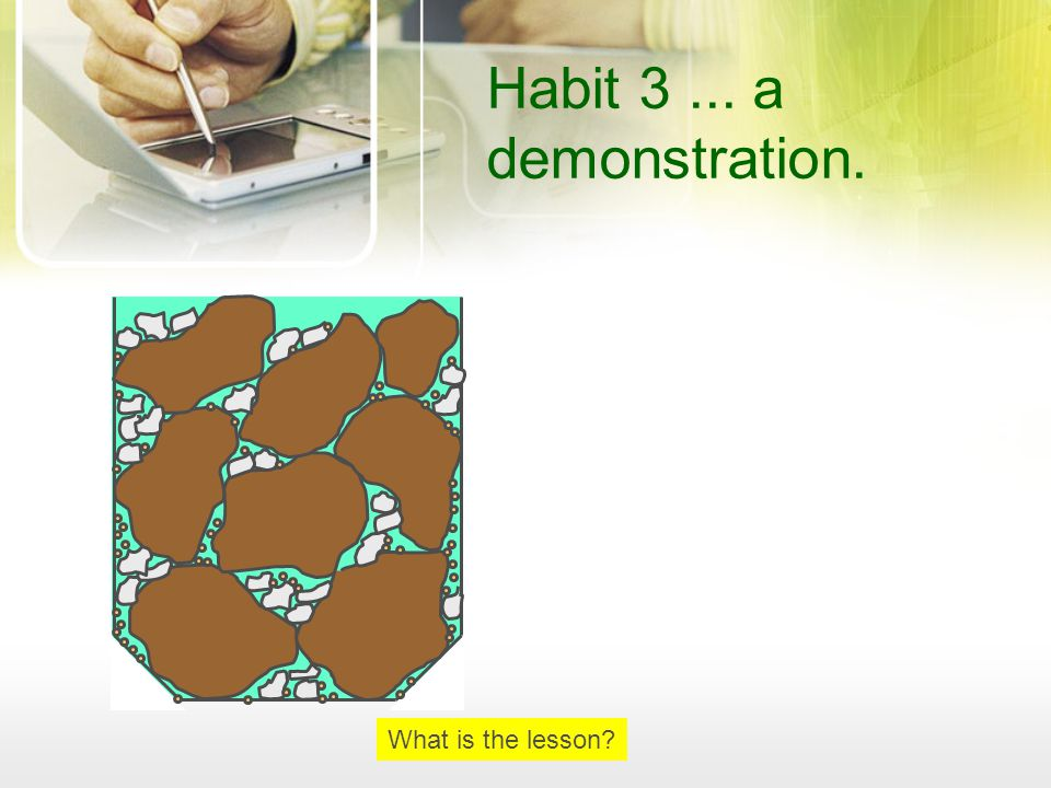 Habit 3 ... a demonstration. What is the lesson