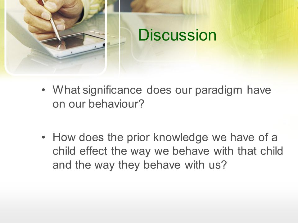 Discussion What significance does our paradigm have on our behaviour