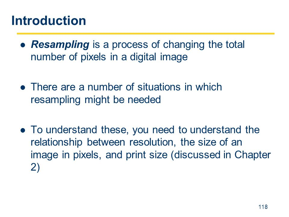 Introduction Resampling is a process of changing the total number of pixels in a digital image.