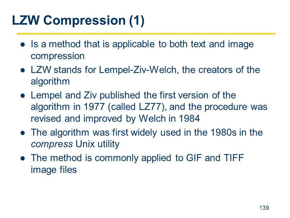 LZW Compression (1) Is a method that is applicable to both text and image compression.