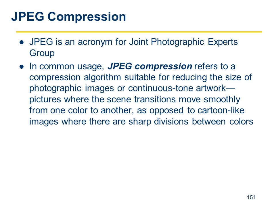 JPEG Compression JPEG is an acronym for Joint Photographic Experts Group.