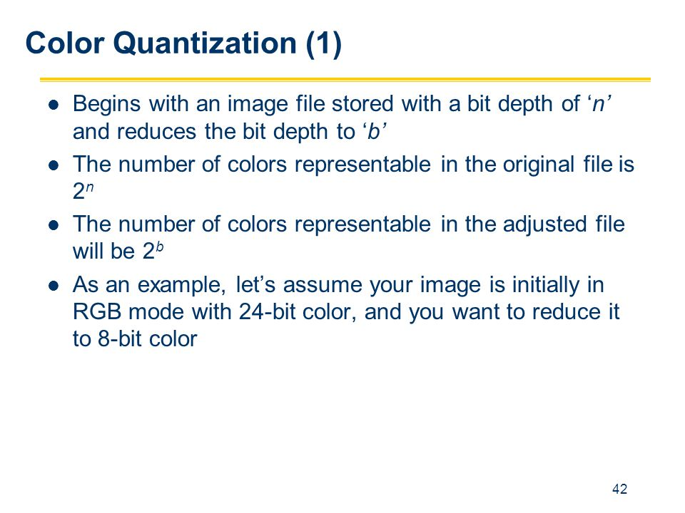 Color Quantization (1) Begins with an image file stored with a bit depth of 'n' and reduces the bit depth to 'b'
