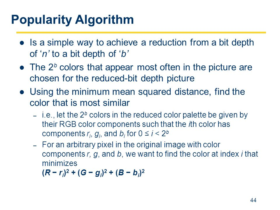 Popularity Algorithm Is a simple way to achieve a reduction from a bit depth of 'n' to a bit depth of 'b'